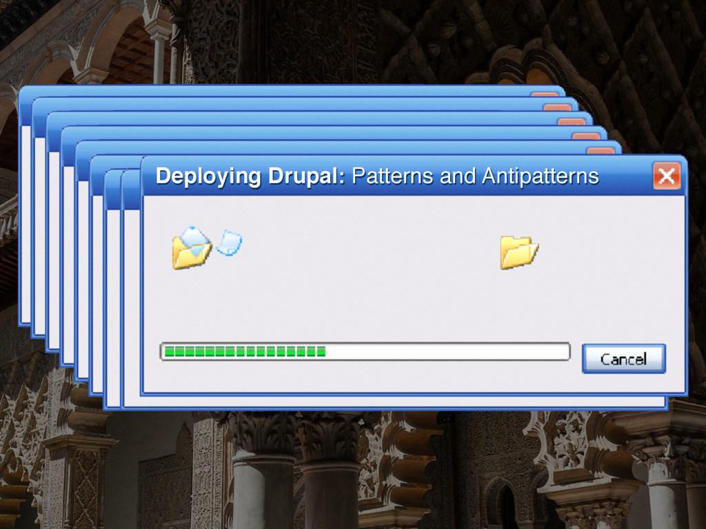 Deploying Drupal: Patterns and Antipatterns