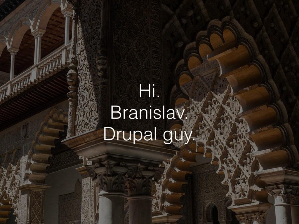 Hi. Branislav. Drupal guy.