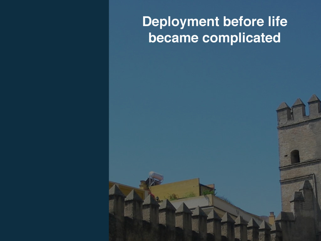 Deployment before life became complicated