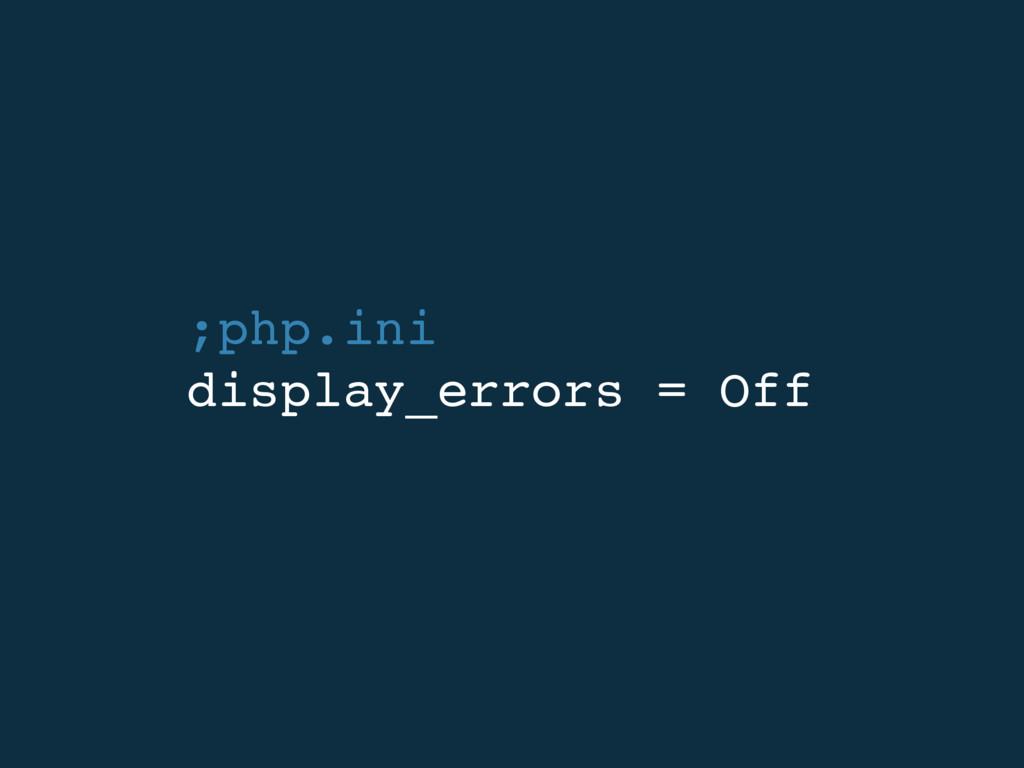 ;php.ini display_errors = Off