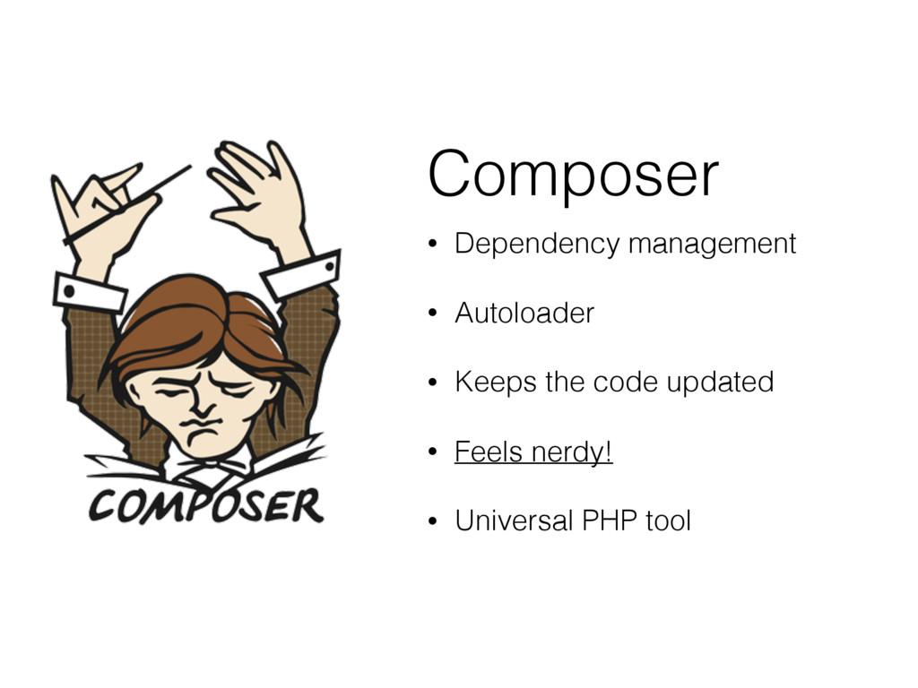 Composer • Dependency management • Autoloader •...