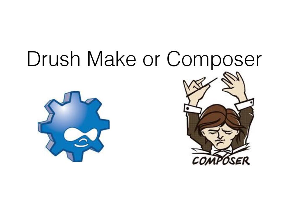 Drush Make or Composer