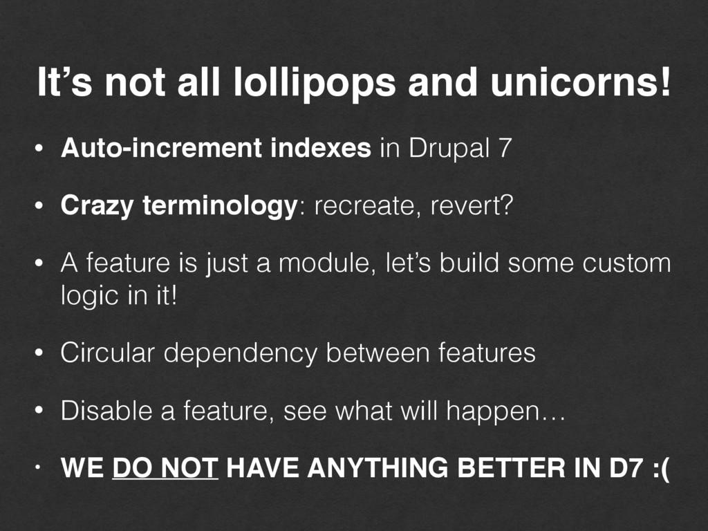 It's not all lollipops and unicorns! • Auto-inc...