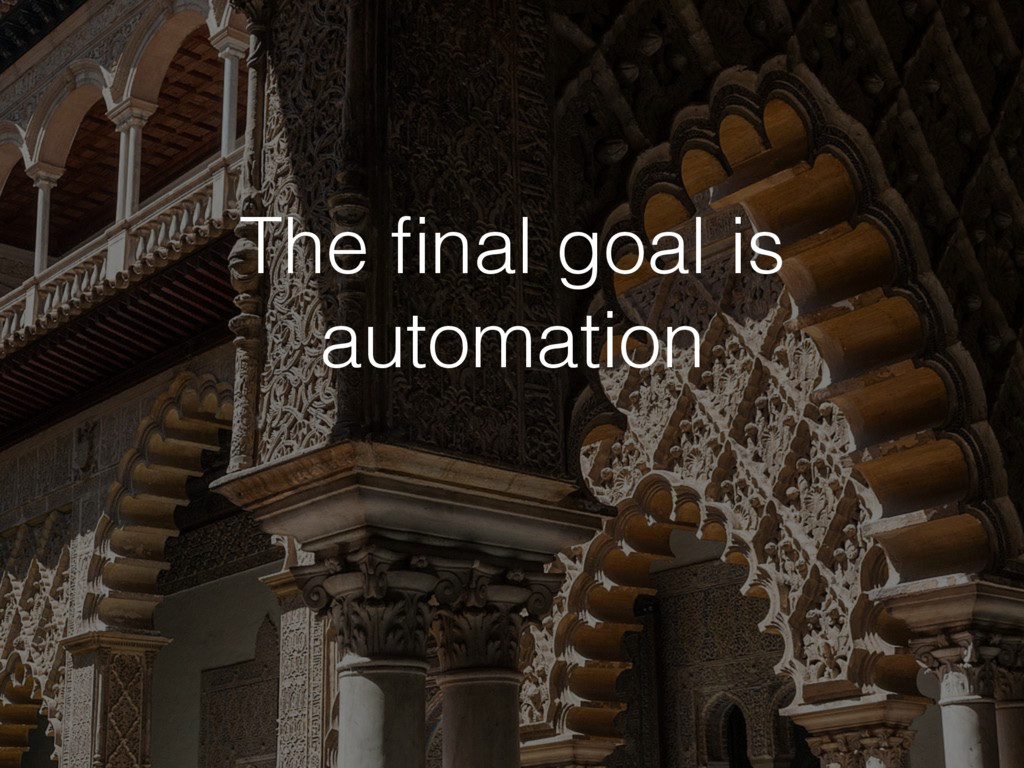The final goal is automation