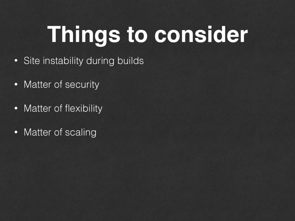 Things to consider • Site instability during bu...
