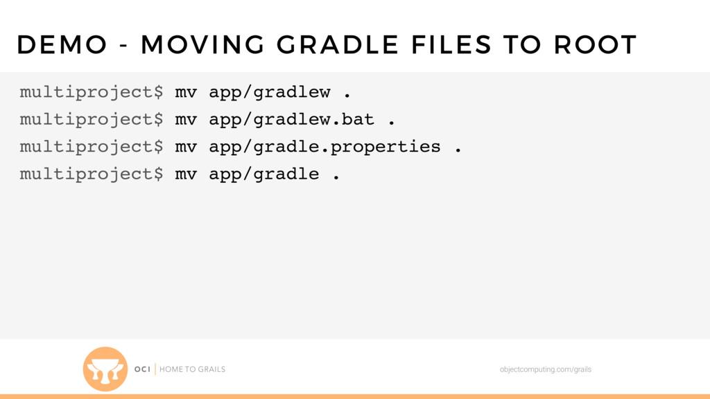 objectcomputing.com/grails DEMO - MOVING GRADLE...