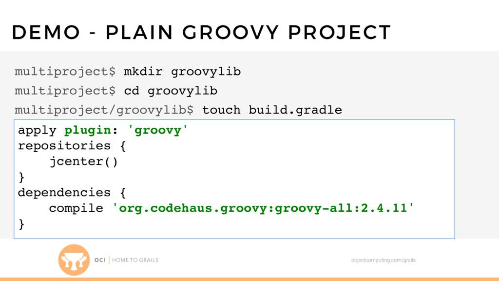 objectcomputing.com/grails DEMO - PLAIN GROOVY ...