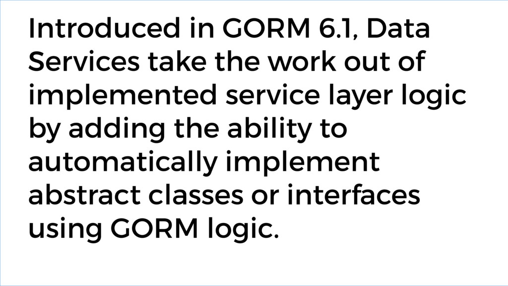 Introduced in GORM 6.1, Data Services take the ...