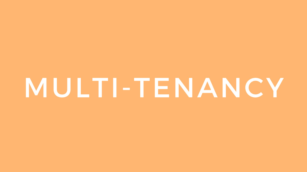 MULTI-TENANCY