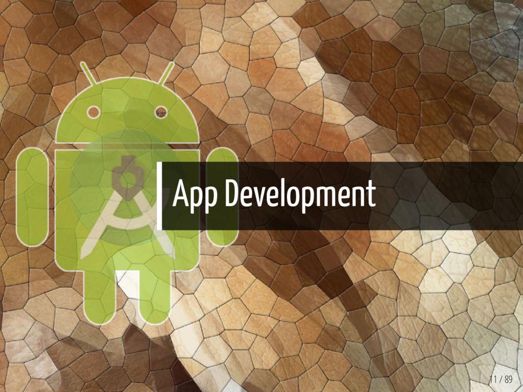 App Development 11 / 89