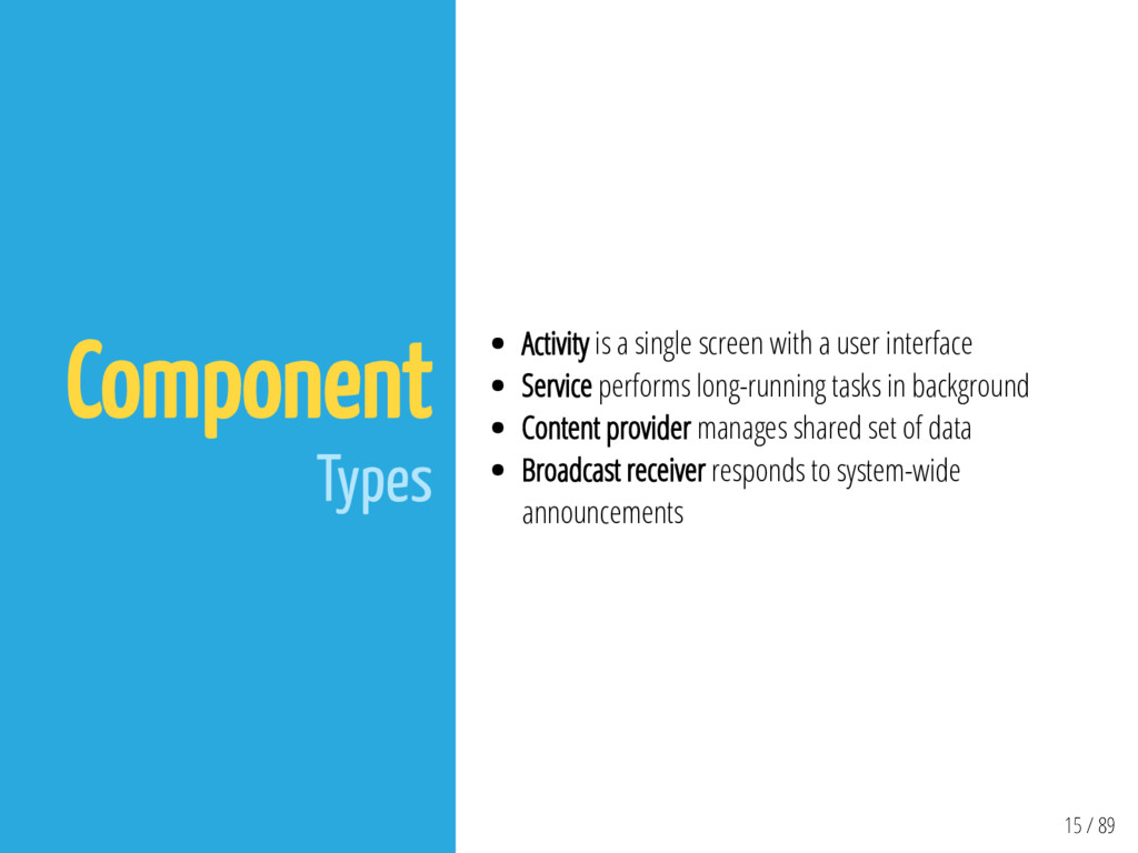 15 / 89 Component Types Activity is a single sc...