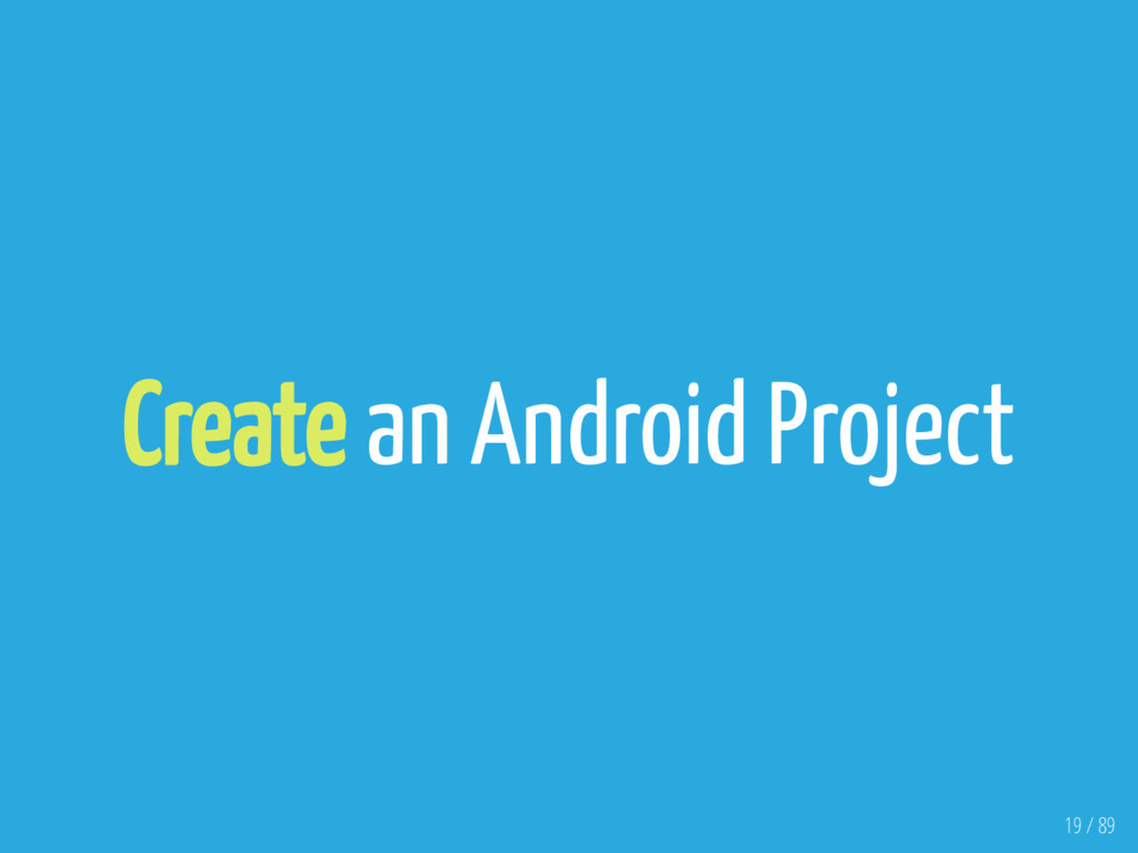 Create an Android Project 19 / 89