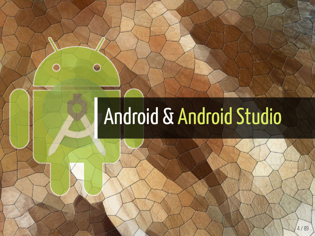 Android & Android Studio 4 / 89
