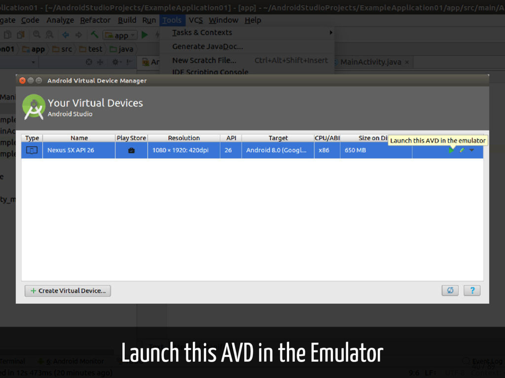 Launch this AVD in the Emulator 40 / 89