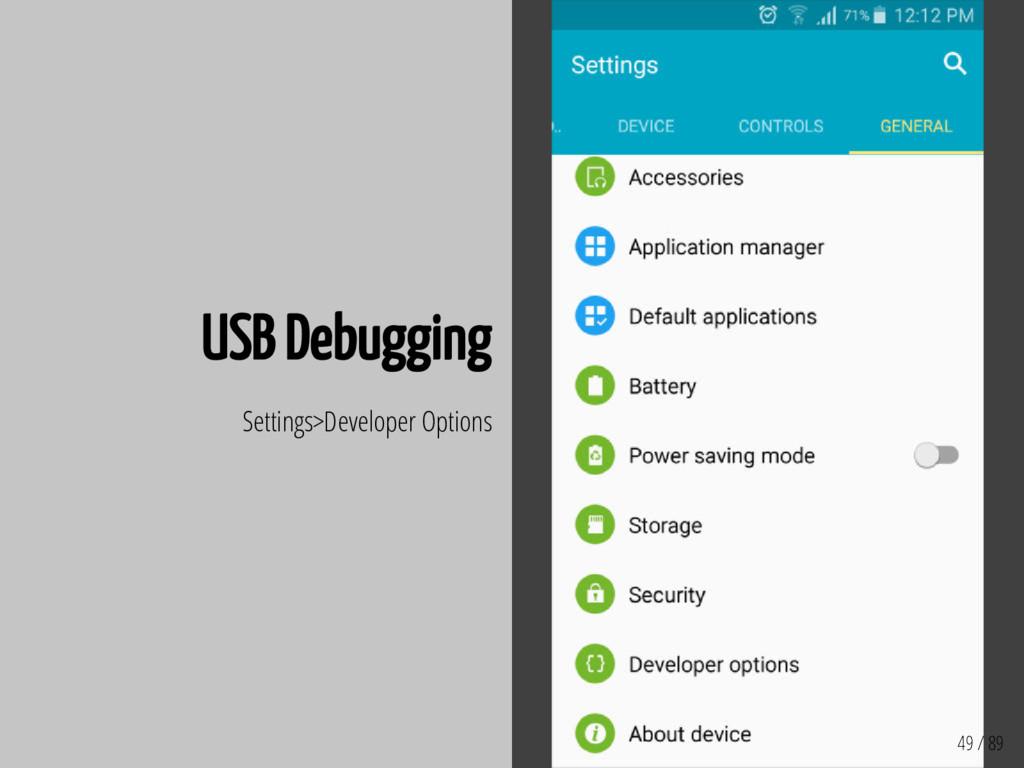 49 / 89 USB Debugging Settings>Developer Options
