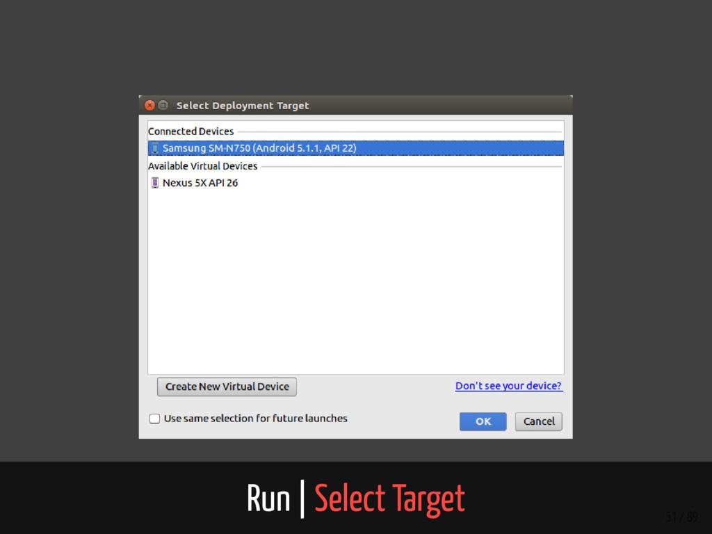 Run | Select Target 51 / 89