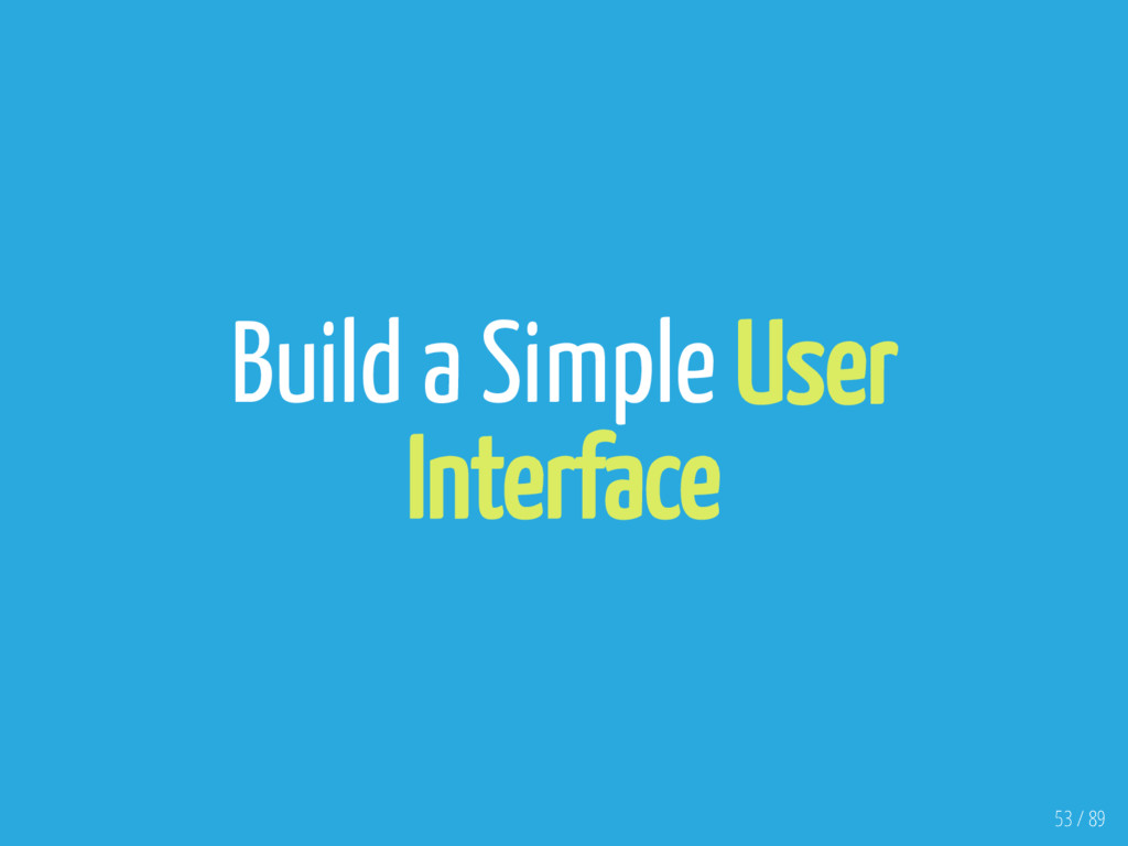 Build a Simple User Interface 53 / 89
