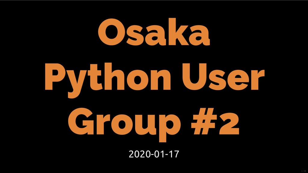 Osaka Python User Group #2 2020-01-17 1/28