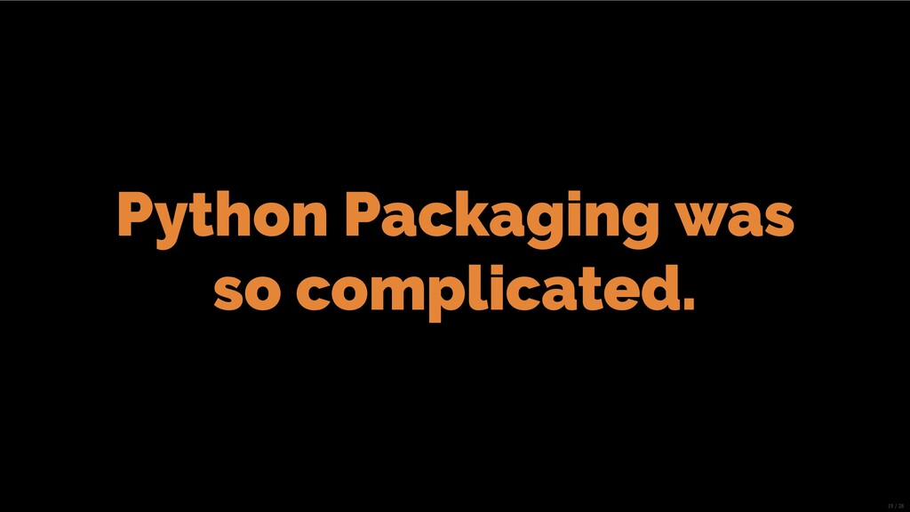 Python Packaging was so complicated. 19/28