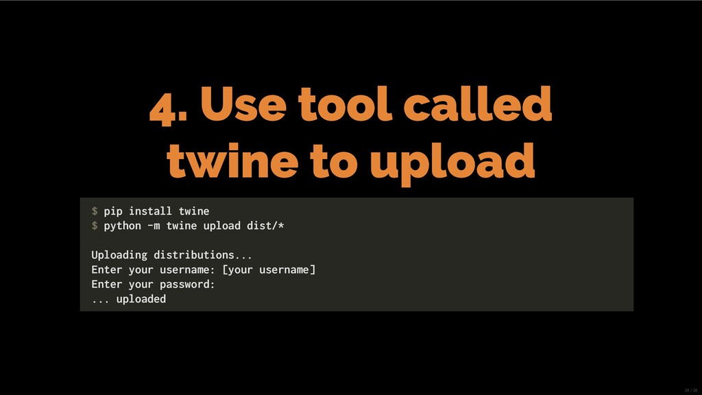 4. Use tool called twine to upload $ pip instal...