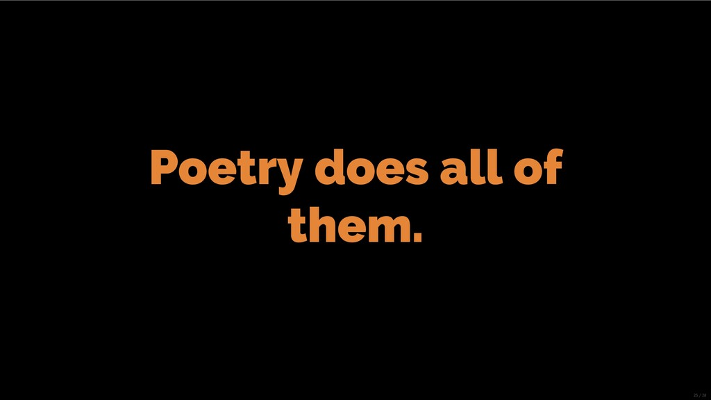 Poetry does all of them. 25/28