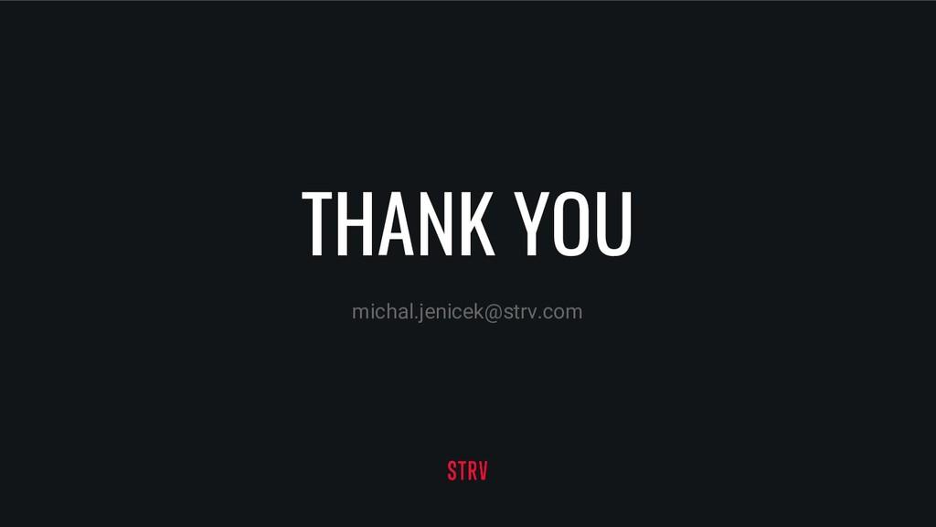 THANK YOU michal.jenicek@strv.com