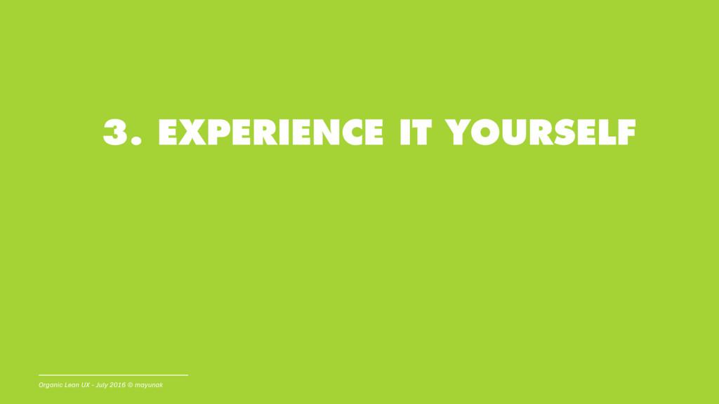 3. EXPERIENCE IT YOURSELF Organic Lean UX - Jul...