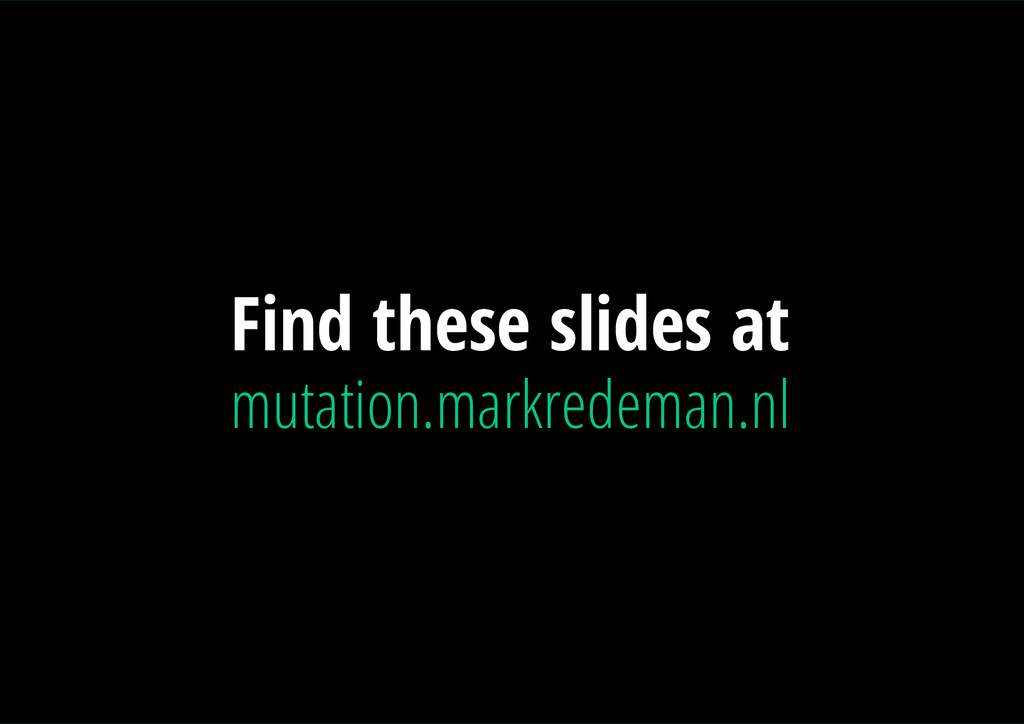 Find these slides at mutation.markredeman.nl
