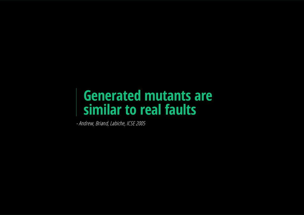 Generated mutants are similar to real faults - ...