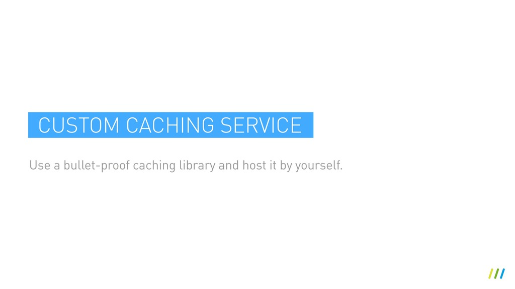 Use a bullet-proof caching library and host it ...
