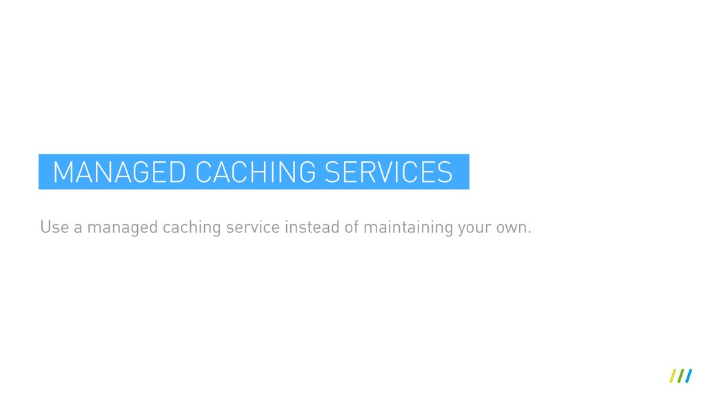 Use a managed caching service instead of mainta...