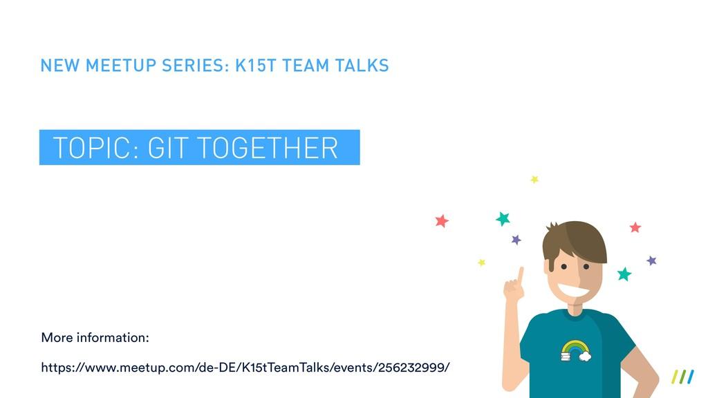 NEW MEETUP SERIES: K15T TEAM TALKS TOPIC: GIT T...