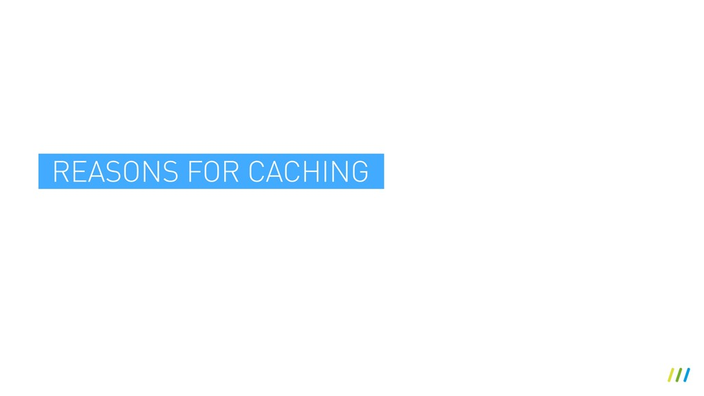 REASONS FOR CACHING