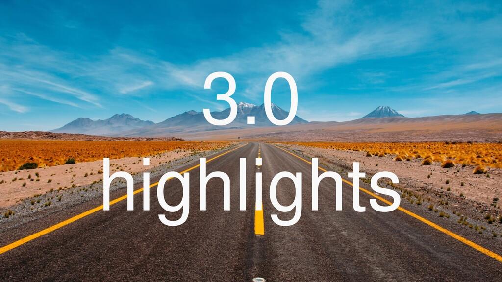 3.0 highlights