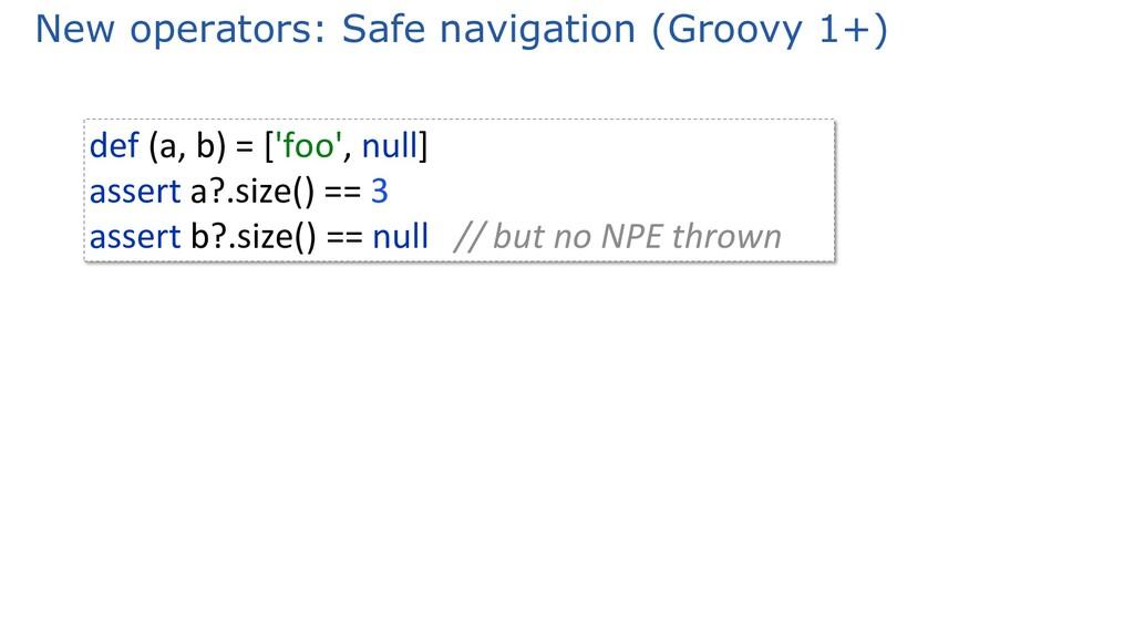 New operators: Safe navigation (Groovy 1+) def ...