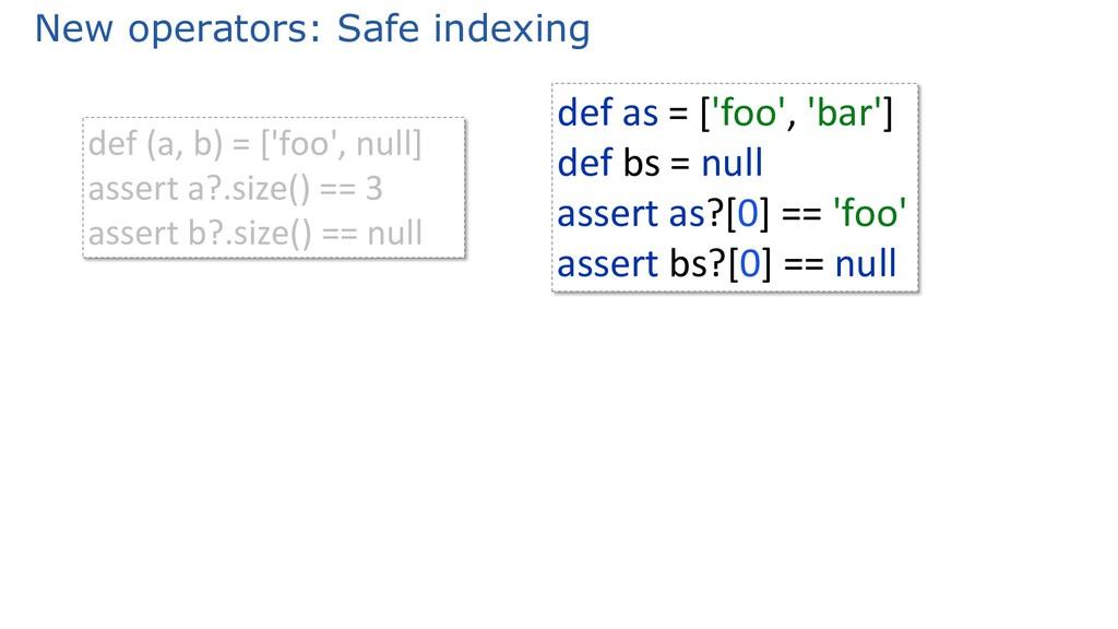 New operators: Safe indexing def as = ['foo', '...