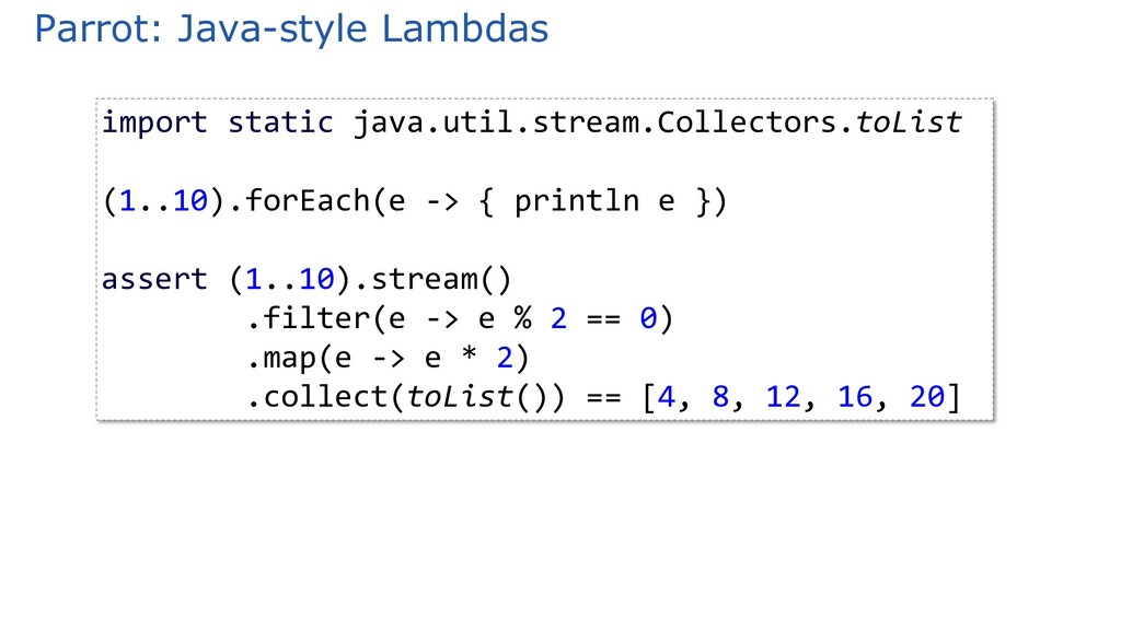 Parrot: Java-style Lambdas import static java.u...
