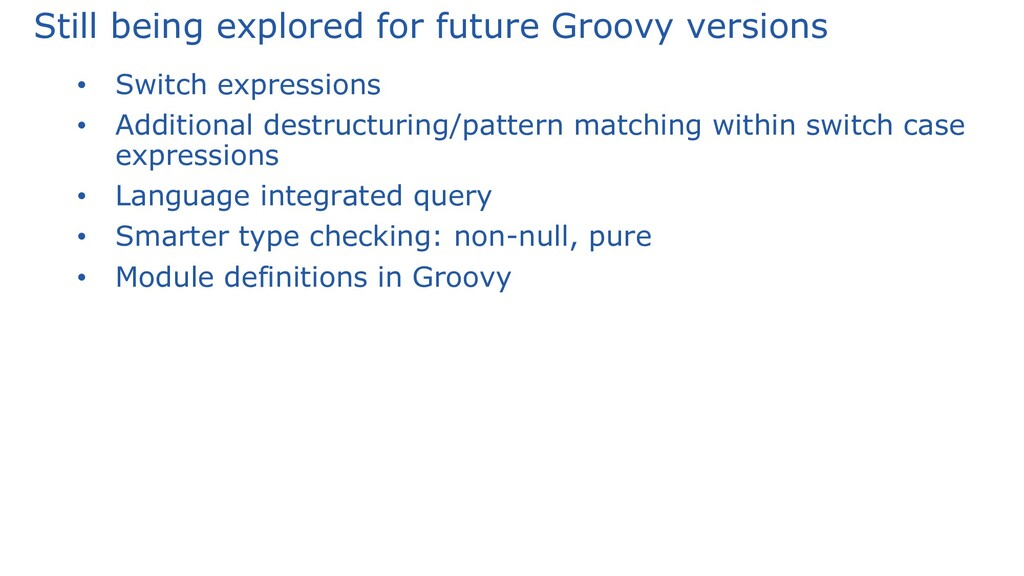 Still being explored for future Groovy versions...