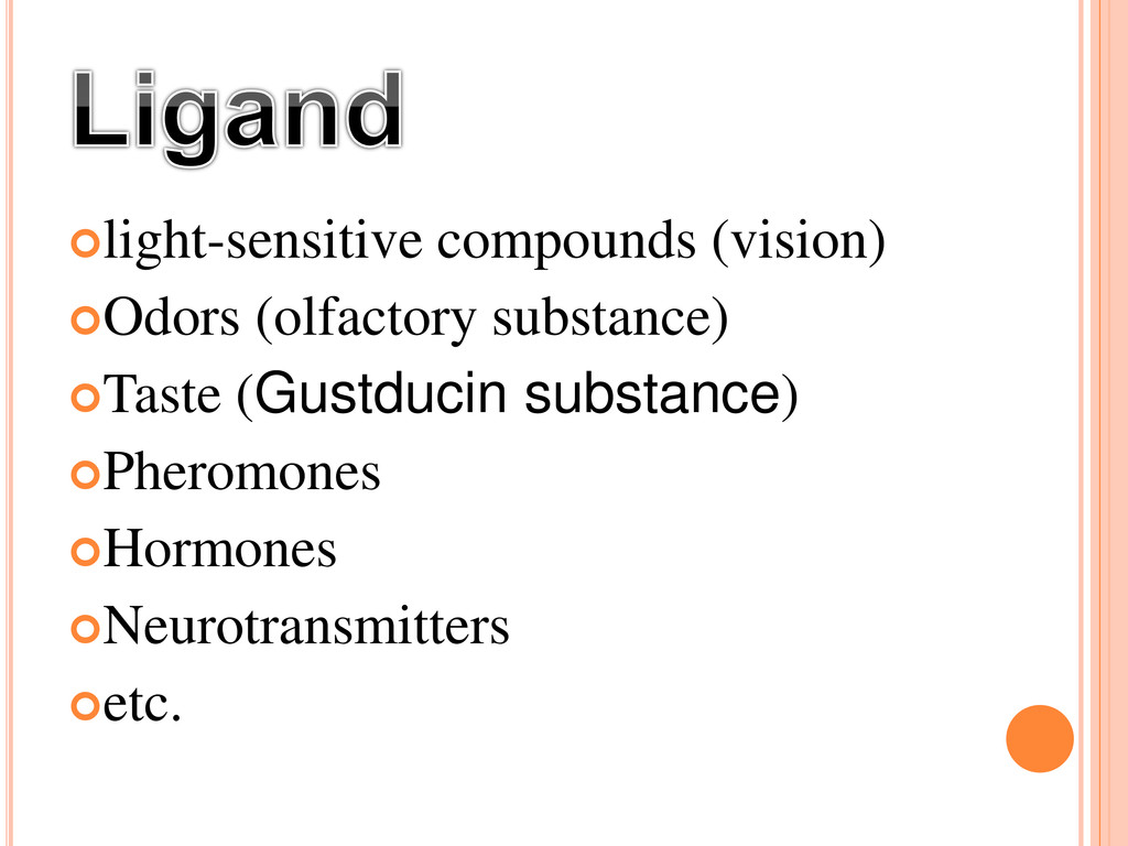 light-sensitive compounds (vision) Odors (olf...