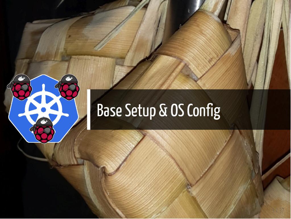 Base Setup & OS Config 3 / 37