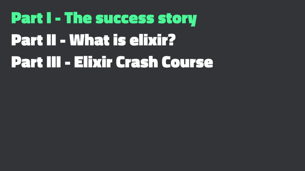 Part I - The success story Part II - What is el...