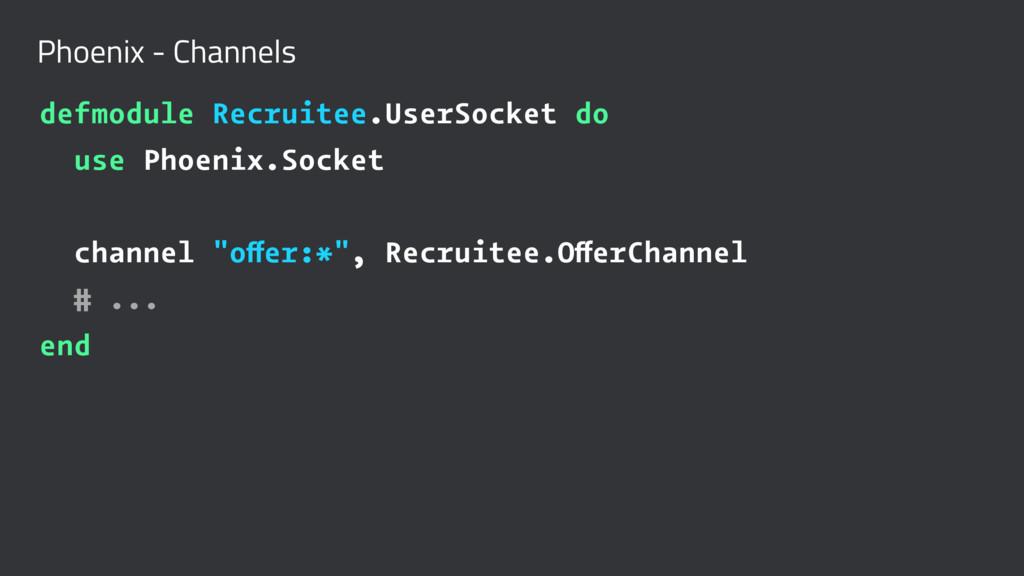 Phoenix - Channels defmodule Recruitee.UserSock...