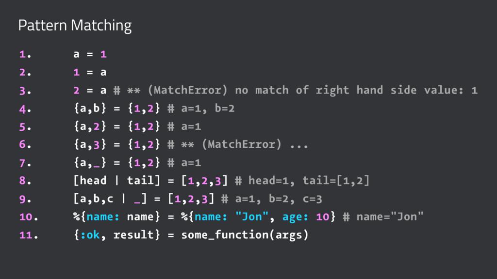 Pattern Matching 1. a = 1 2. 1 = a 3. 2 = a # *...