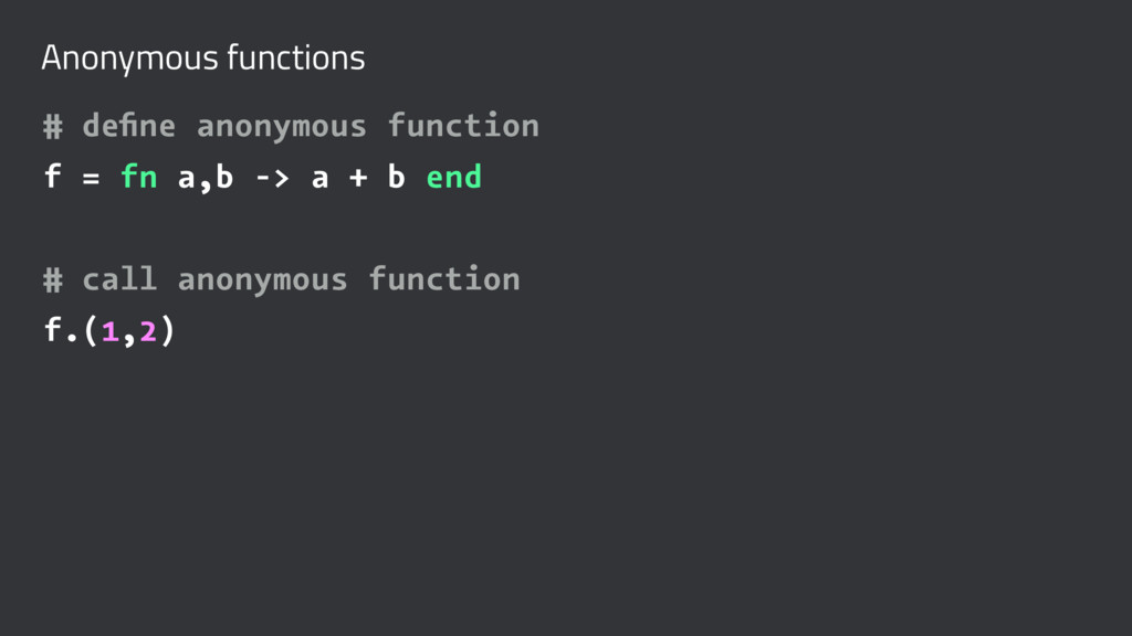 Anonymous functions # define anonymous function ...