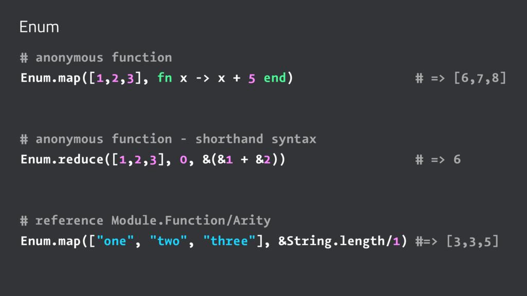 Enum # anonymous function Enum.map([1,2,3], fn ...