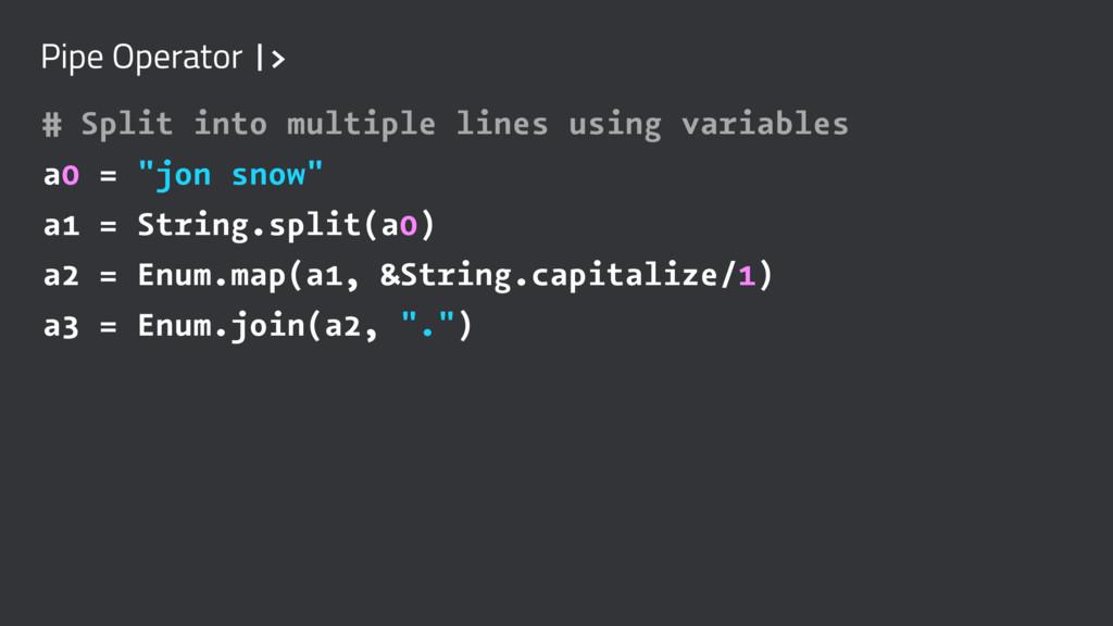 Pipe Operator  > # Split into multiple lines us...