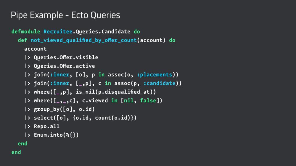 Pipe Example - Ecto Queries defmodule Recruitee...