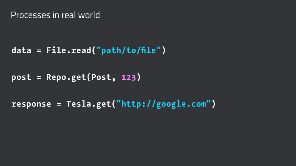 """Processes in real world data = File.read(""""path/..."""