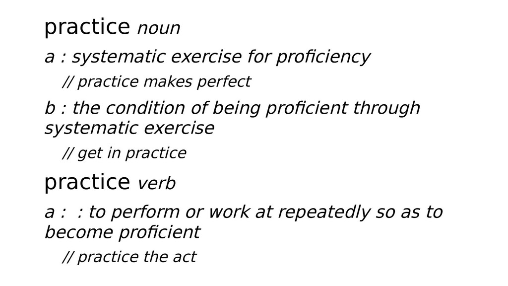 practice noun a : systematic exercise for profi...