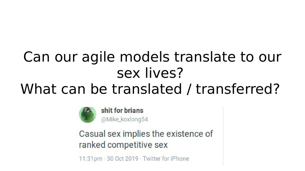 Can our agile models translate to our sex lives...